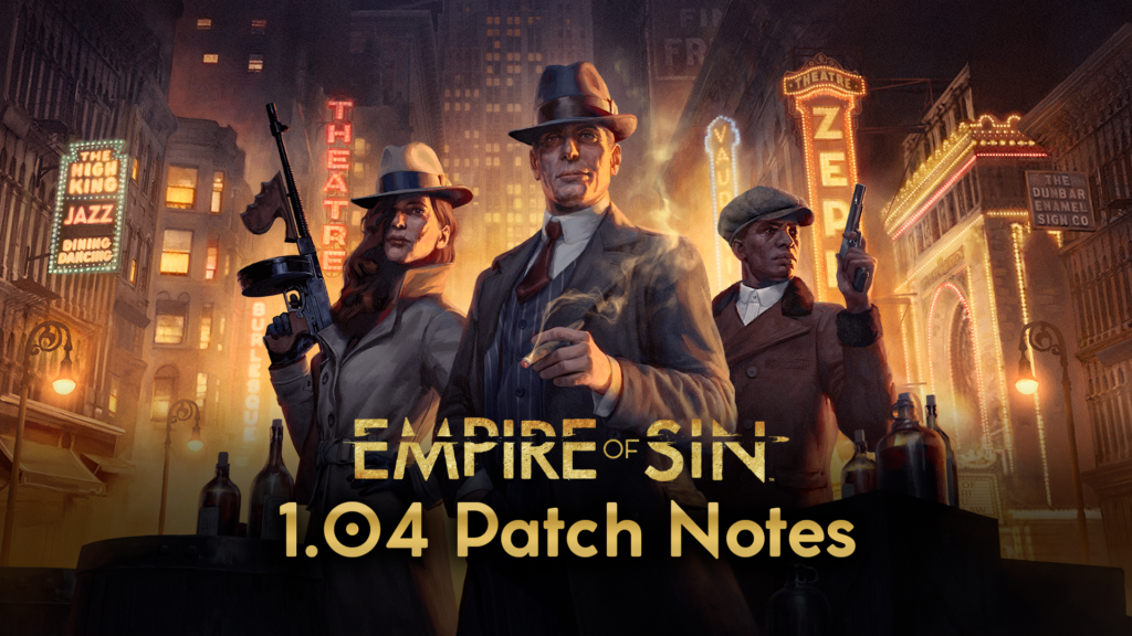 Empire of Sin Patch 1.04 – Patch Notes