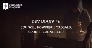 Dev Diary #6: Council, Powerful Vassals and Spouse Councillor