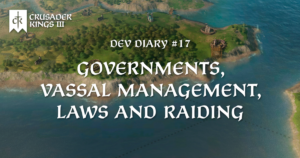 Dev Diary #17: Governments, Vassal Management, Laws, and Raiding