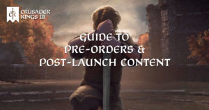 Crusader Kings III: Guide to Pre-Orders and Post Launch Content