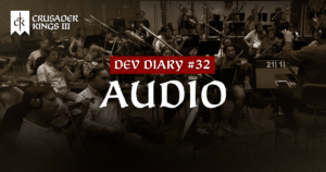 Dev Diary #32: Going Medieval on Audio