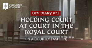 Dev Diary #72: Holding Court at Court in The Royal Court (in a courtly fashion)