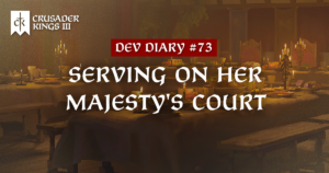 Dev Diary #73: Serving On Her Majesty's Court