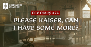 Dev Diary #74: Please Kaiser, Can I Have Some More?