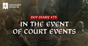Dev Diary #75: In The Event of Court Events