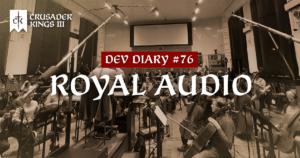 Dev Diary #76: Royal Audio